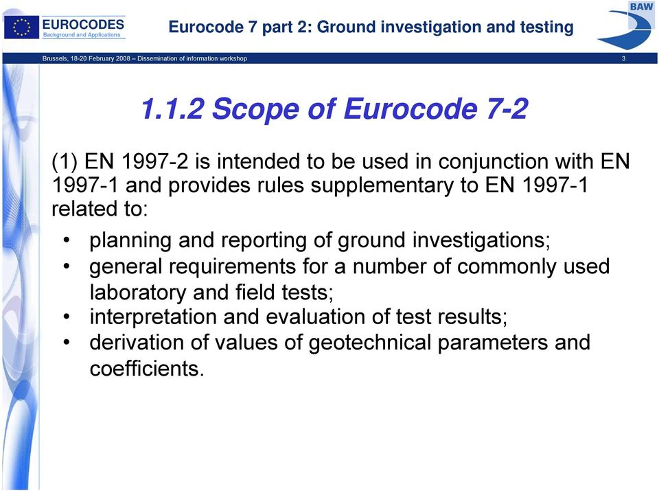 1.2 Scope of Eurocode 7-2 (1) EN 1997-2 is intended to be used in conjunction with EN 1997-1 and provides rules