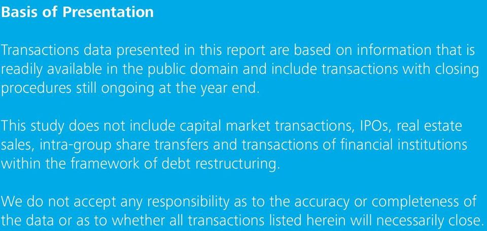 This study does not include capital market transactions, IPOs, real estate sales, intra-group share transfers and transactions of financial