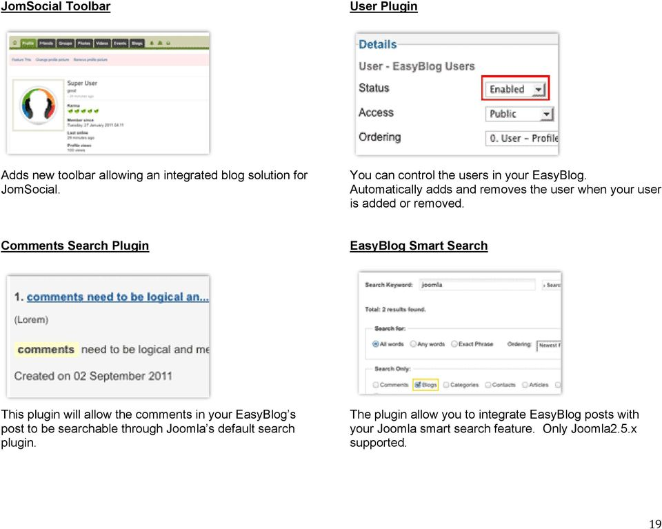 Comments Search Plugin EasyBlog Smart Search This plugin will allow the comments in your EasyBlog s post to be searchable