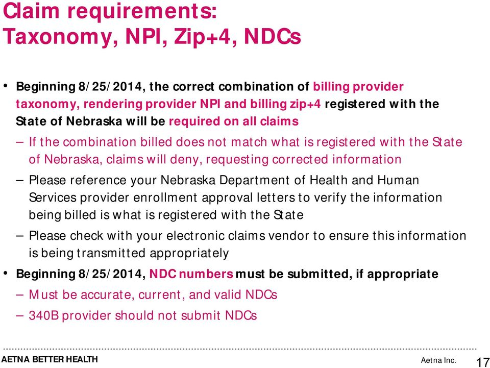 your Nebraska Department of Health and Human Services provider enrollment approval letters to verify the information being billed is what is registered with the State Please check with your