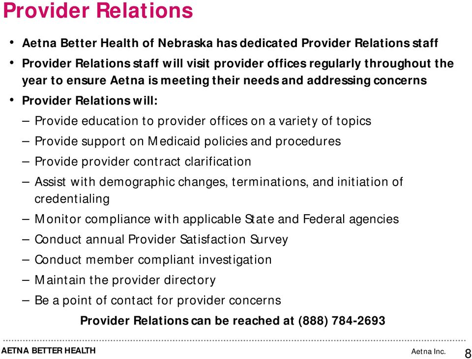 provider contract clarification Assist with demographic changes, terminations, and initiation of credentialing Monitor compliance with applicable State and Federal agencies Conduct annual