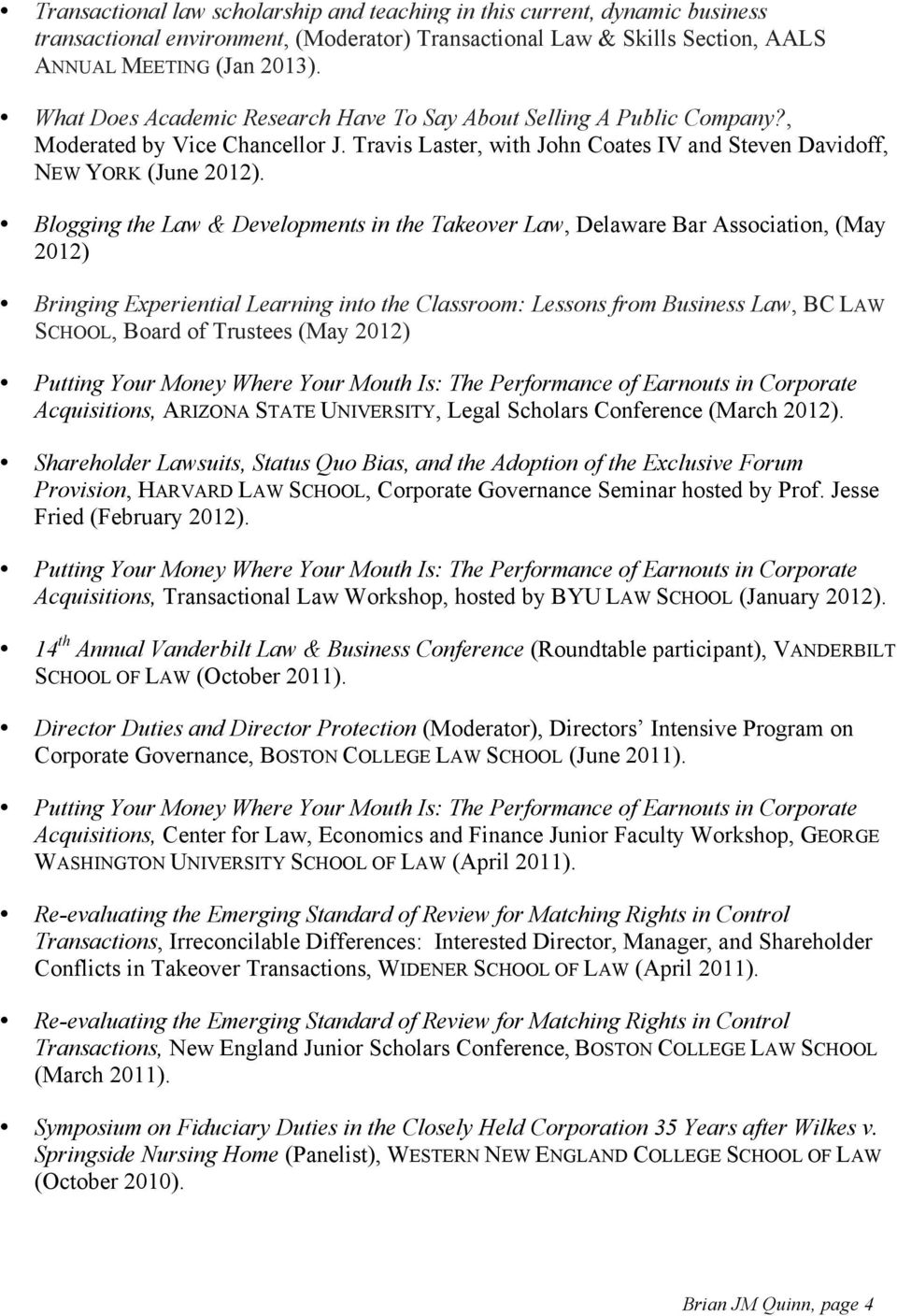 Blogging the Law & Developments in the Takeover Law, Delaware Bar Association, (May 2012) Bringing Experiential Learning into the Classroom: Lessons from Business Law, BC LAW SCHOOL, Board of