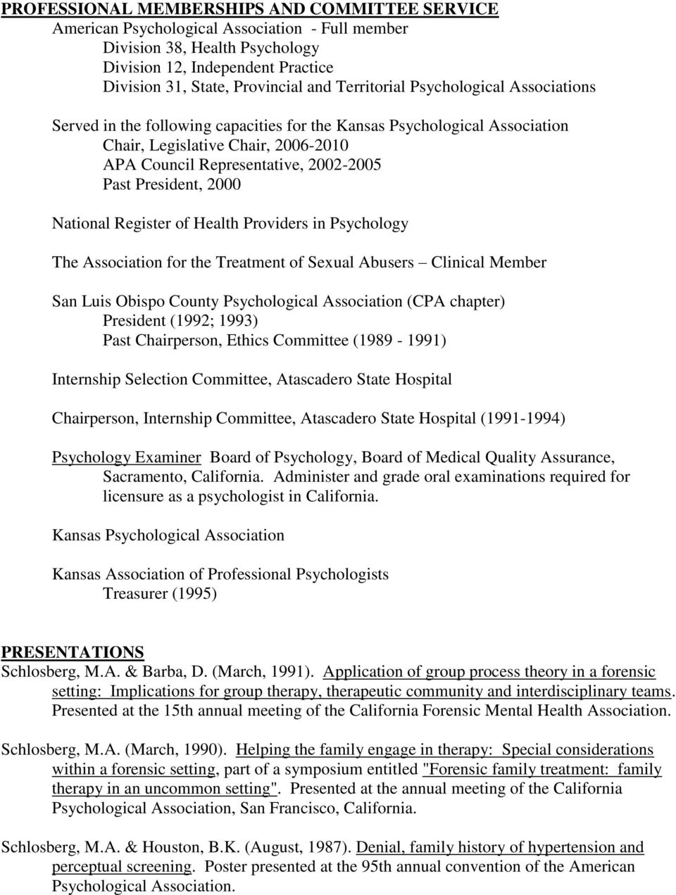 President, 2000 National Register of Health Providers in Psychology The Association for the Treatment of Sexual Abusers Clinical Member San Luis Obispo County Psychological Association (CPA chapter)