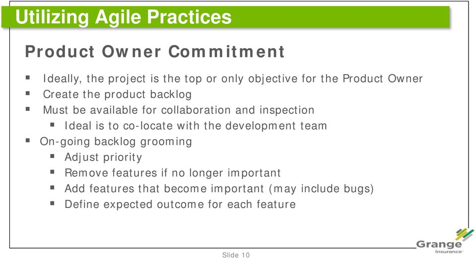 co-locate with the development team On-going backlog grooming Adjust priority Remove features if no longer