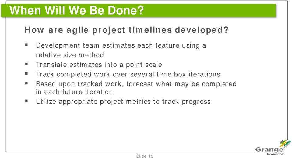 into a point scale Track completed work over several time box iterations Based upon tracked