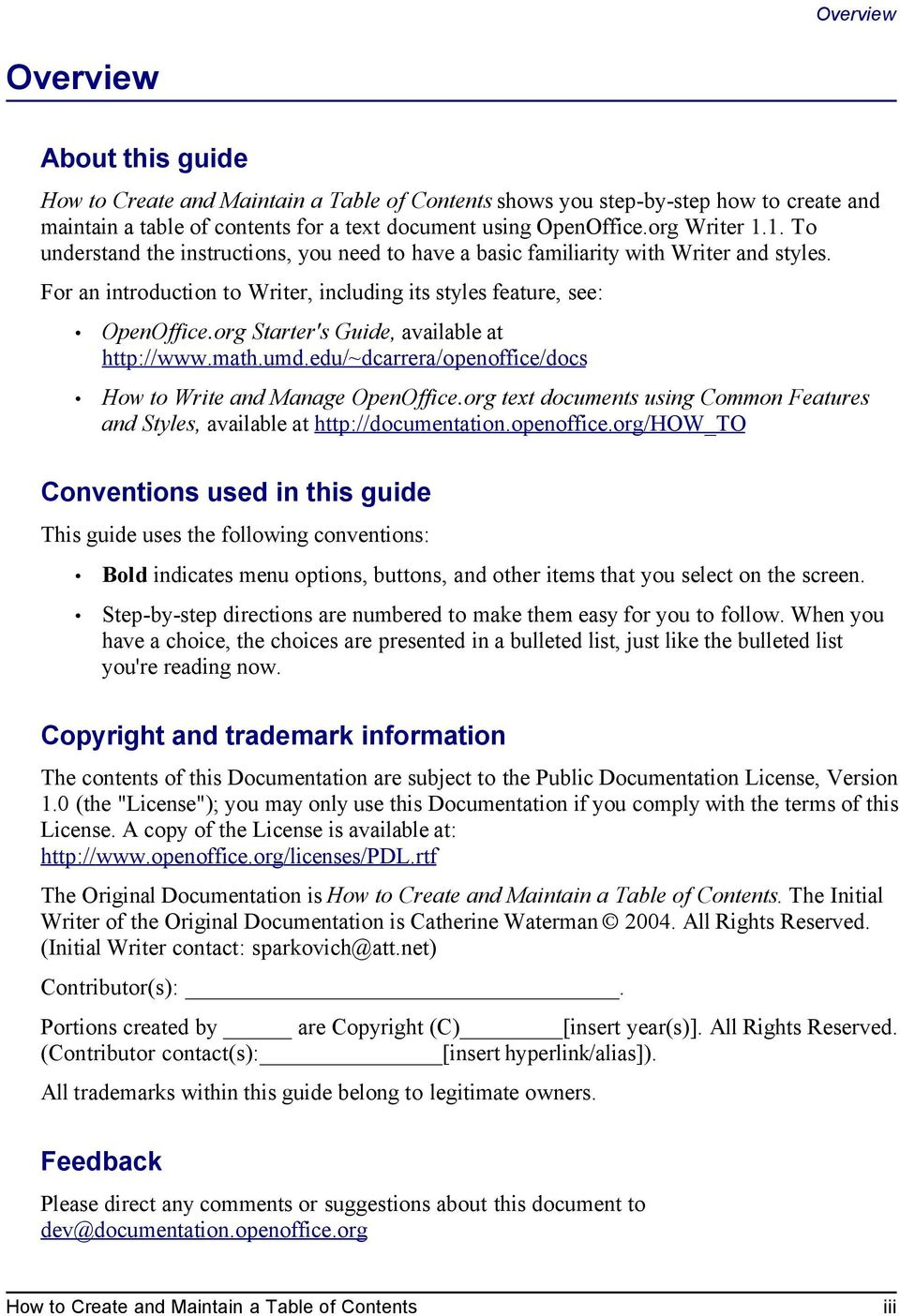 org Starter's Guide, available at http://www.math.umd.edu/~dcarrera/openoffice/docs How to Write and Manage OpenOffice.