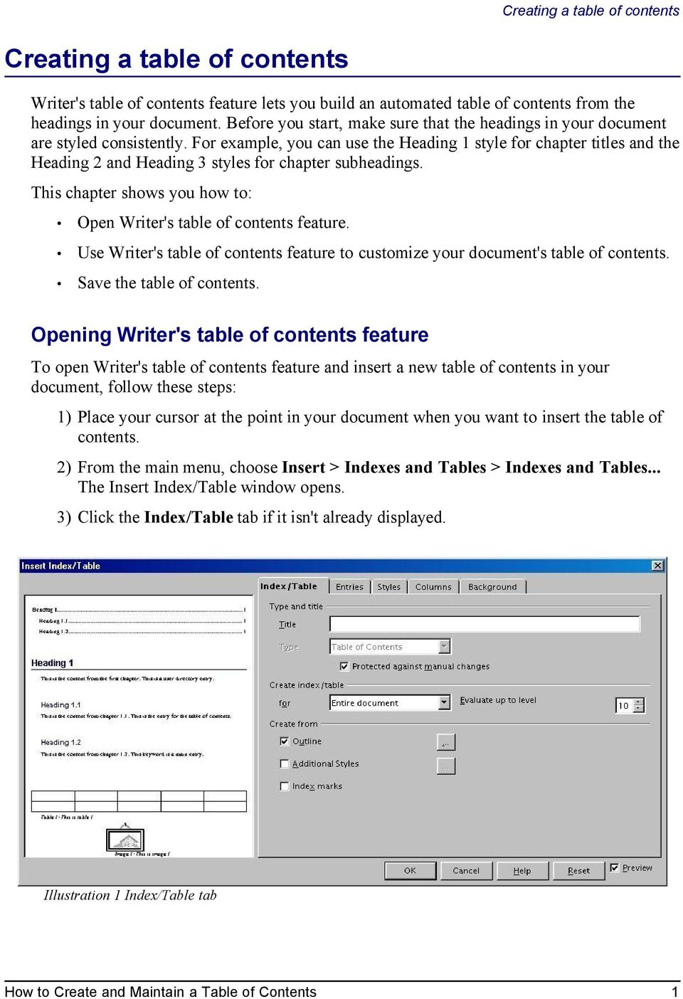 For example, you can use the Heading 1 style for chapter titles and the Heading 2 and Heading 3 styles for chapter subheadings. This chapter shows you how to: Open Writer's table of contents feature.