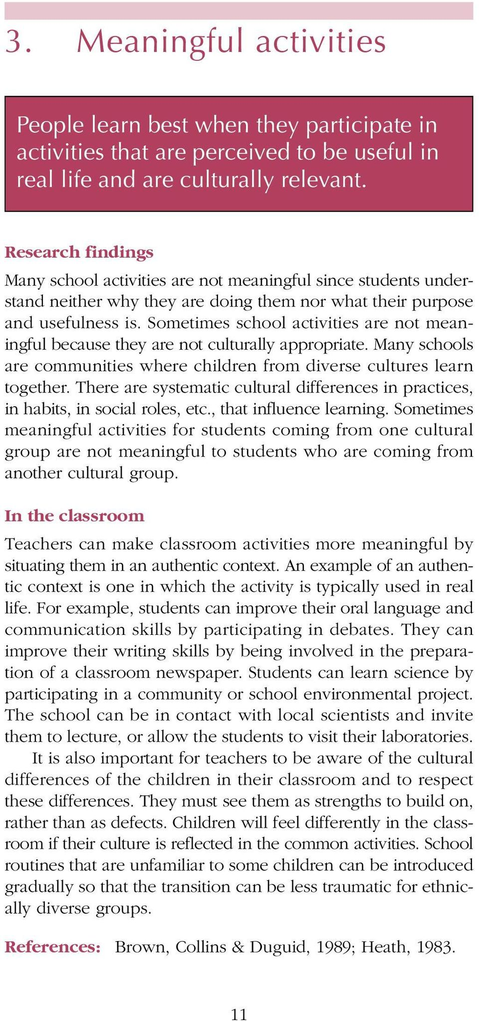 Sometimes school activities are not meaningful because they are not culturally appropriate. Many schools are communities where children from diverse cultures learn together.