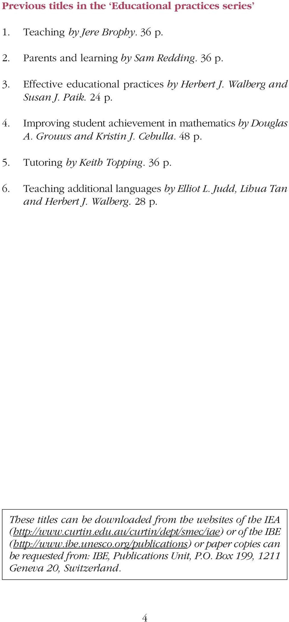 Teaching additional languages by Elliot L. Judd, Lihua Tan and Herbert J. Walberg. 28 p. These titles can be downloaded from the websites of the IEA (http://www.curtin.edu.
