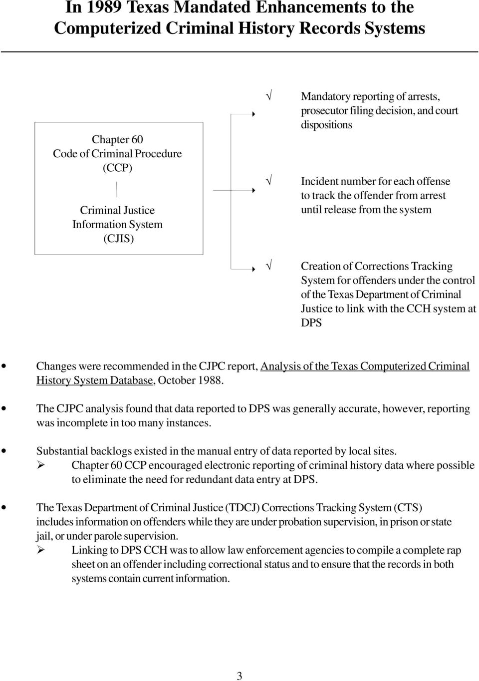 for offenders under the control of the Texas Department of Criminal Justice to link with the CCH system at DPS Changes were recommended in the CJPC report, Analysis of the Texas Computerized Criminal