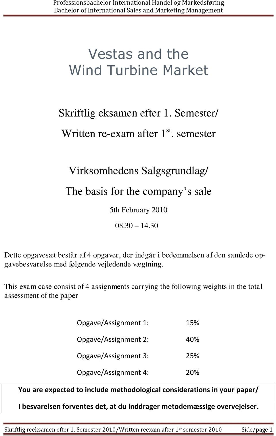 This exam case consist of 4 assignments carrying the following weights in the total assessment of the paper Opgave/Assignment 1: 15% Opgave/Assignment 2: 40% Opgave/Assignment 3: 25%
