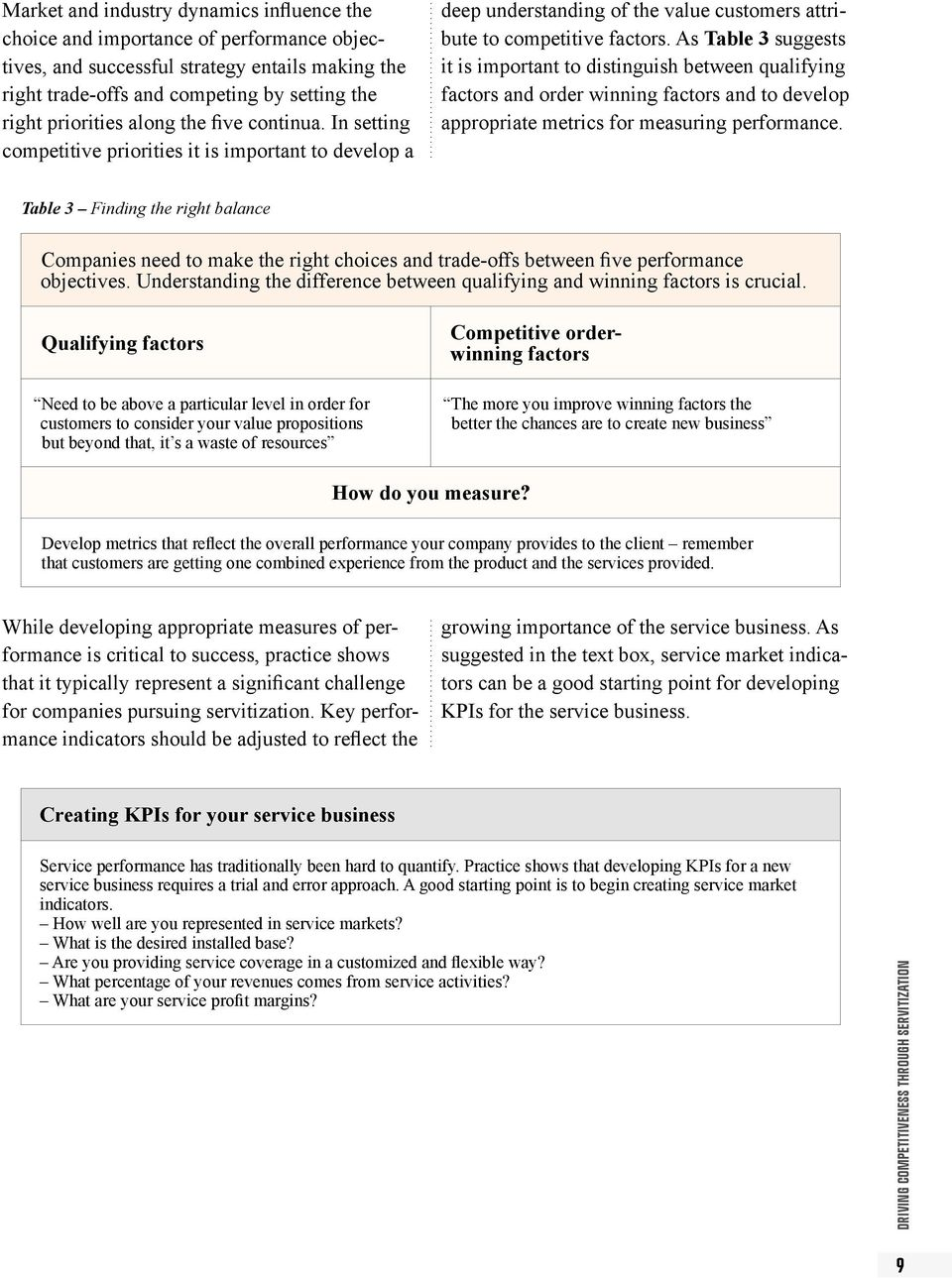 As Table 3 suggests it is important to distinguish between qualifying factors and order winning factors and to develop appropriate metrics for measuring performance.