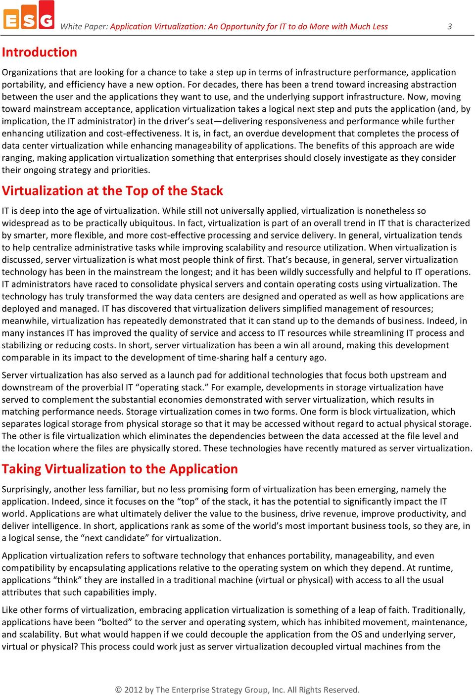 Now, moving toward mainstream acceptance, application virtualization takes a logical next step and puts the application (and, by implication, the IT administrator) in the driver s seat delivering