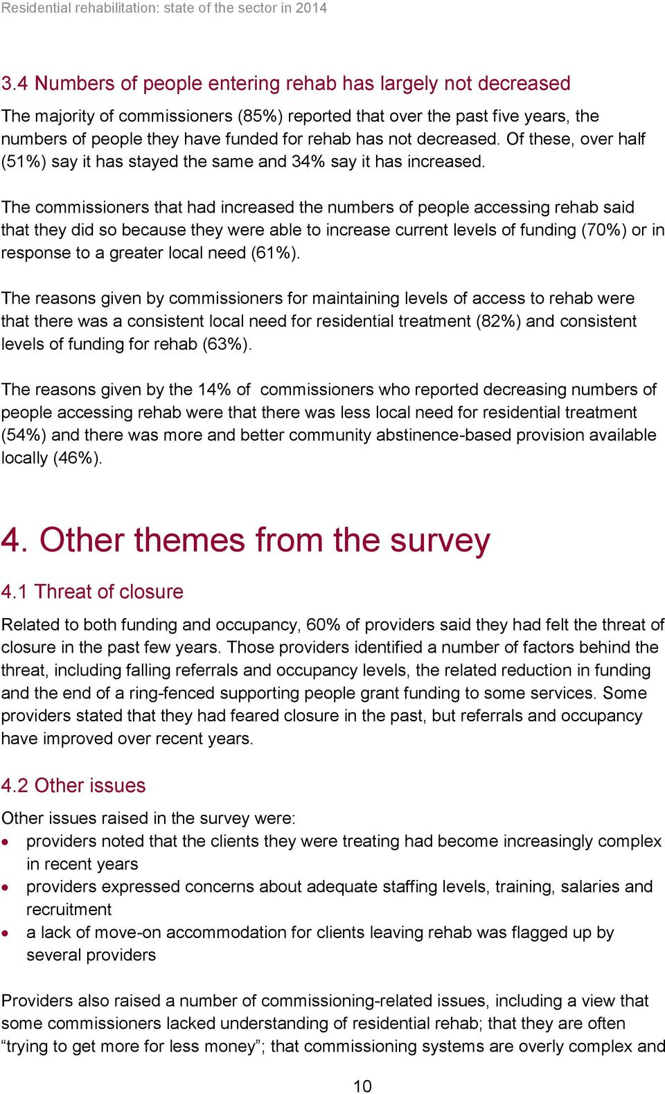 The commissioners that had increased the numbers of people accessing rehab said that they did so because they were able to increase current levels of funding (70%) or in response to a greater local