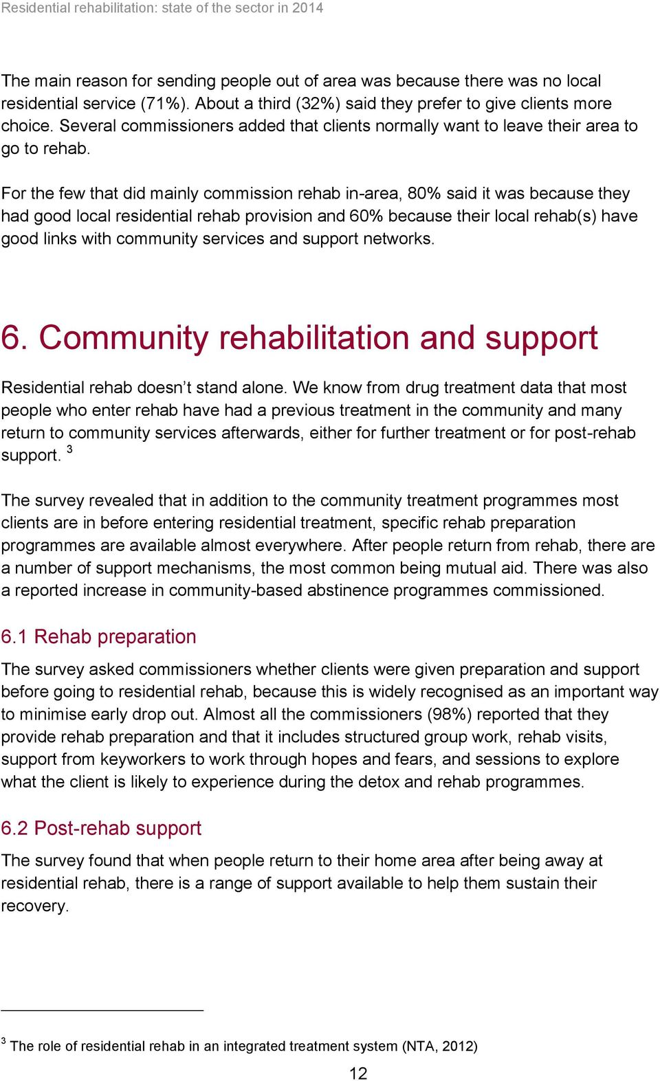For the few that did mainly commission rehab in-area, 80% said it was because they had good local residential rehab provision and 60% because their local rehab(s) have good links with community