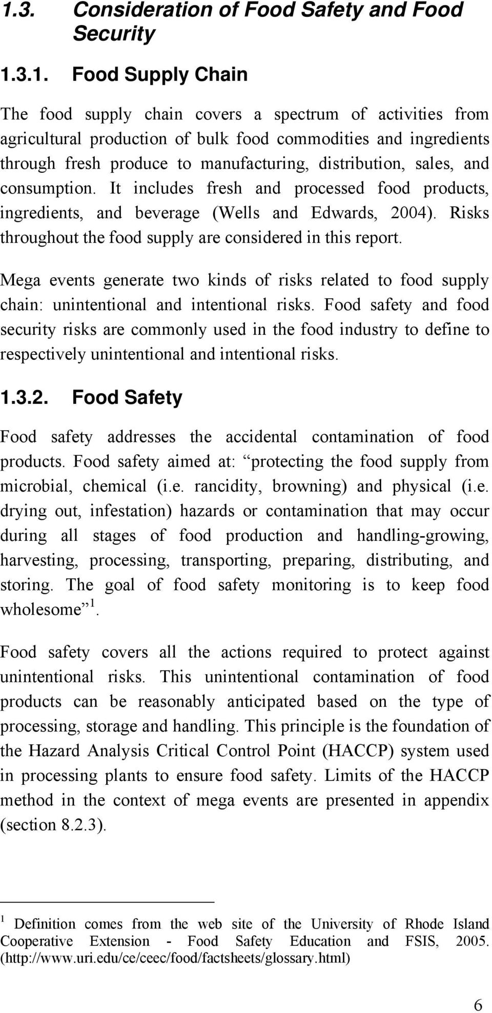 Risks throughout the food supply are considered in this report. Mega events generate two kinds of risks related to food supply chain: unintentional and intentional risks.