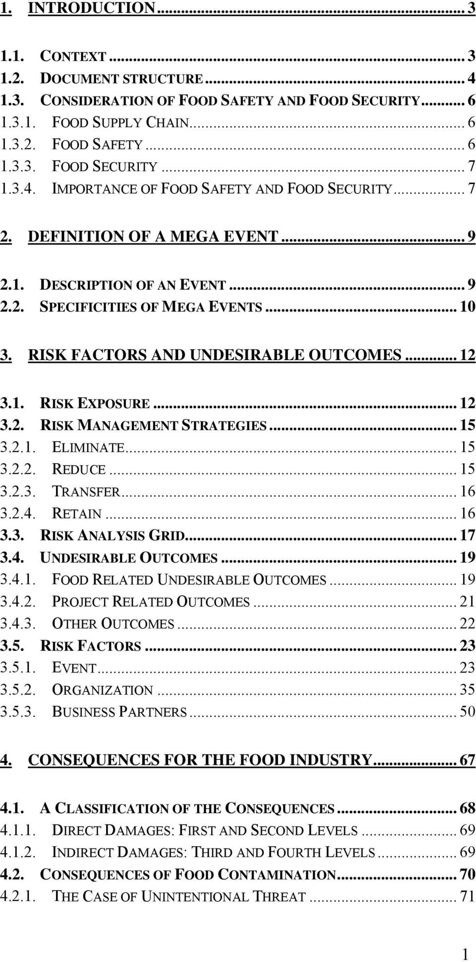 RISK FACTORS AND UNDESIRABLE OUTCOMES... 12 3.1. RISK EXPOSURE... 12 3.2. RISK MANAGEMENT STRATEGIES... 15 3.2.1. ELIMINATE... 15 3.2.2. REDUCE... 15 3.2.3. TRANSFER... 16 3.2.4. RETAIN... 16 3.3. RISK ANALYSIS GRID.