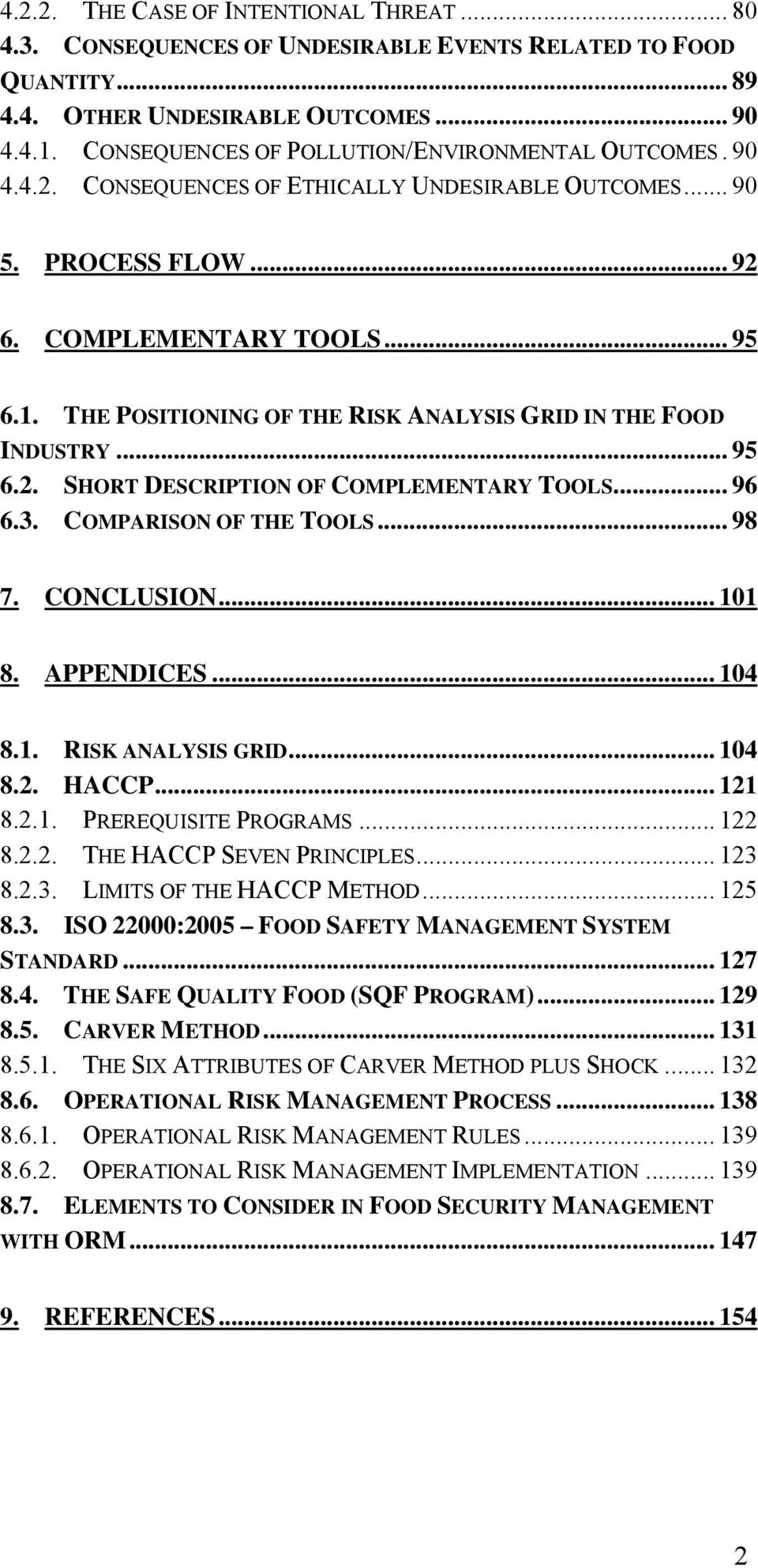 THE POSITIONING OF THE RISK ANALYSIS GRID IN THE FOOD INDUSTRY... 95 6.2. SHORT DESCRIPTION OF COMPLEMENTARY TOOLS... 96 6.3. COMPARISON OF THE TOOLS... 98 7. CONCLUSION... 101 8. APPENDICES... 104 8.