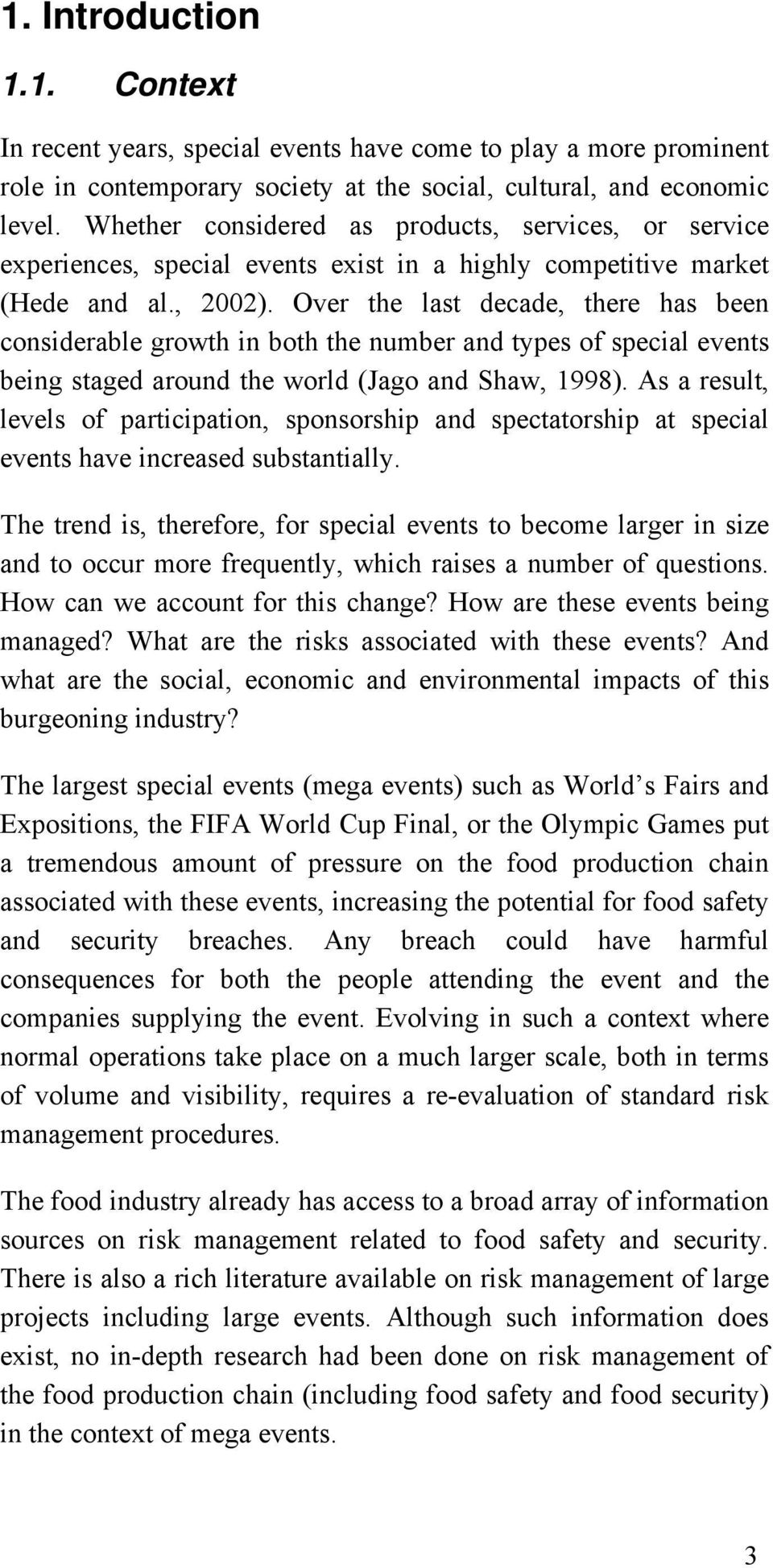 Over the last decade, there has been considerable growth in both the number and types of special events being staged around the world (Jago and Shaw, 1998).