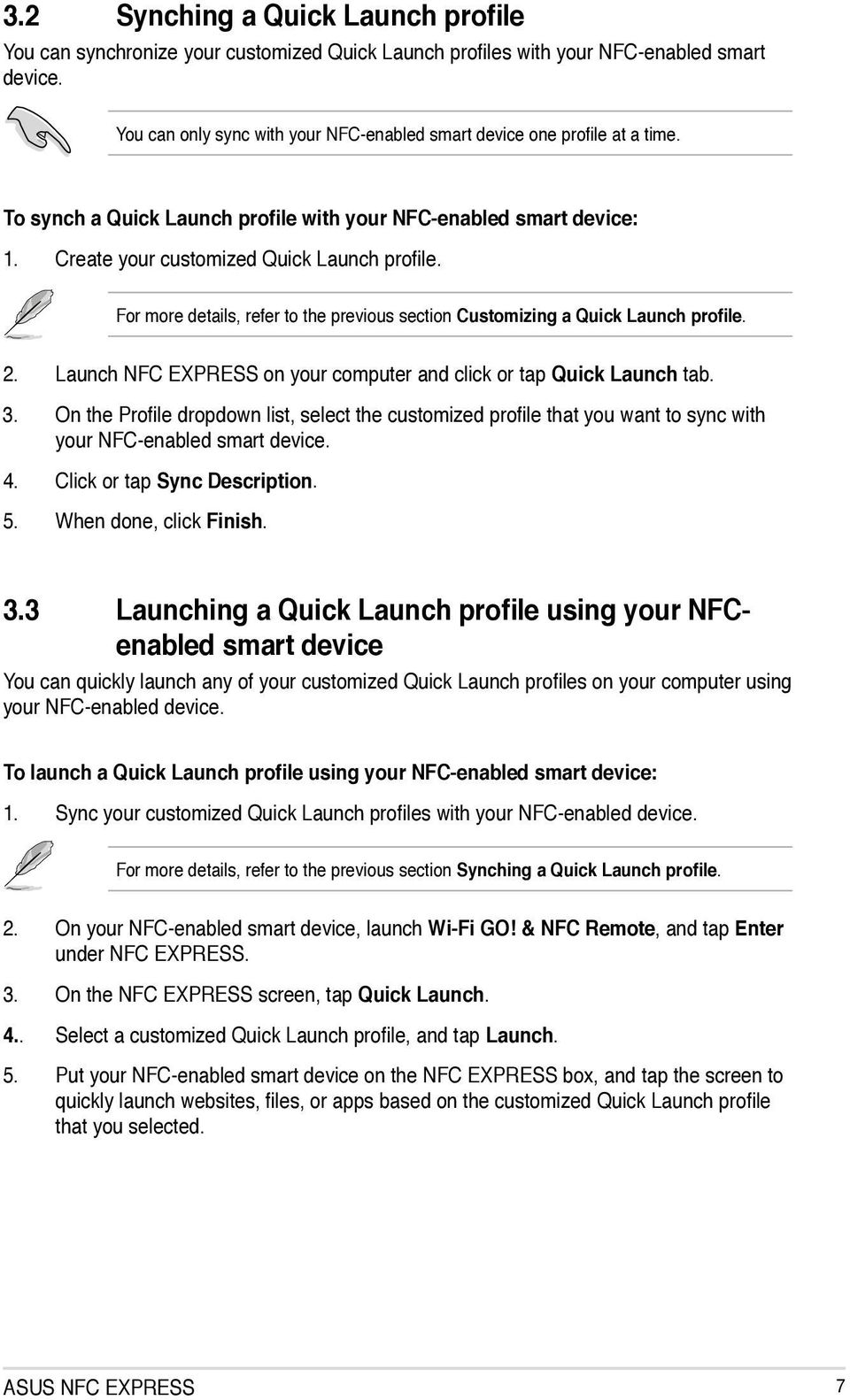 For more details, refer to the previous section Customizing a Quick Launch profile. 2. Launch NFC EXPRESS on your computer and click or tap Quick Launch tab. 3.