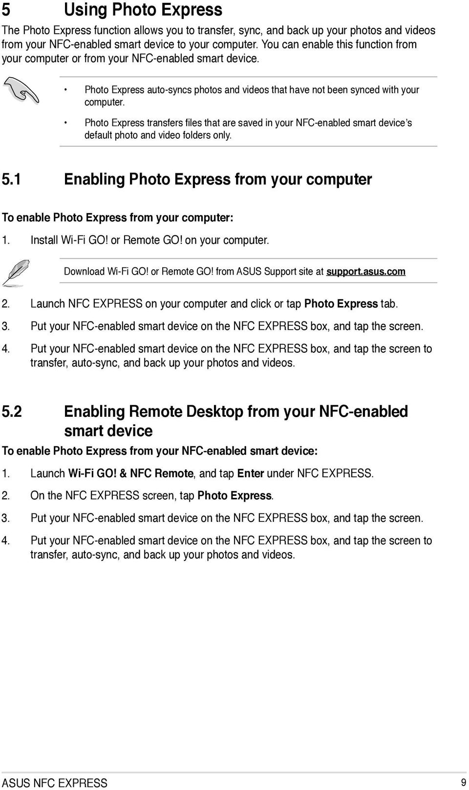 Photo Express transfers files that are saved in your NFC-enabled smart device s default photo and video folders only. 5.