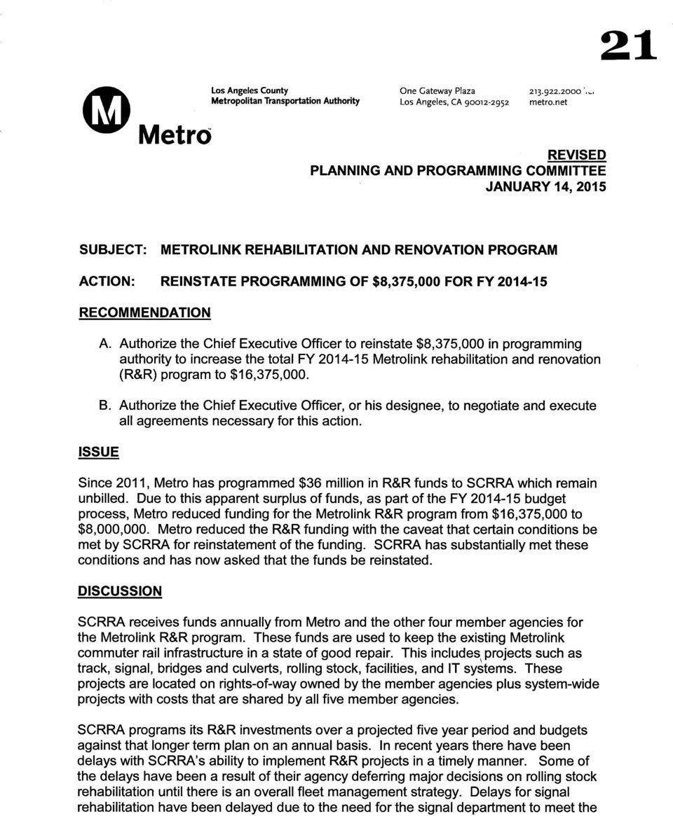 ISSUE A. Authorize the Chief Executive Officer to reinstate $8,375,000 in programming authority to increase the total FY 2014-15 Metrolink rehabilitation and renovation (R&R) program to $16,375,000.