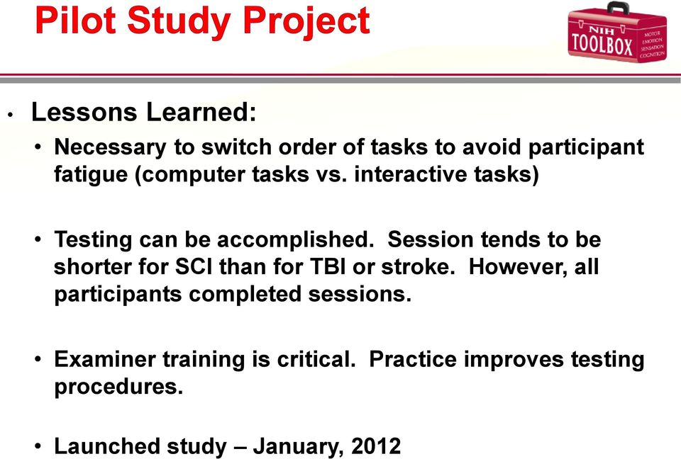 Session tends to be shorter for SCI than for TBI or stroke.