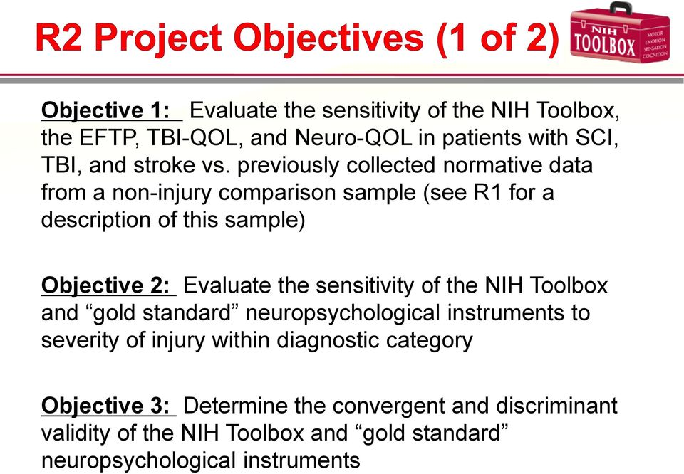 Evaluate the sensitivity of the NIH Toolbox and gold standard neuropsychological instruments to severity of injury within diagnostic