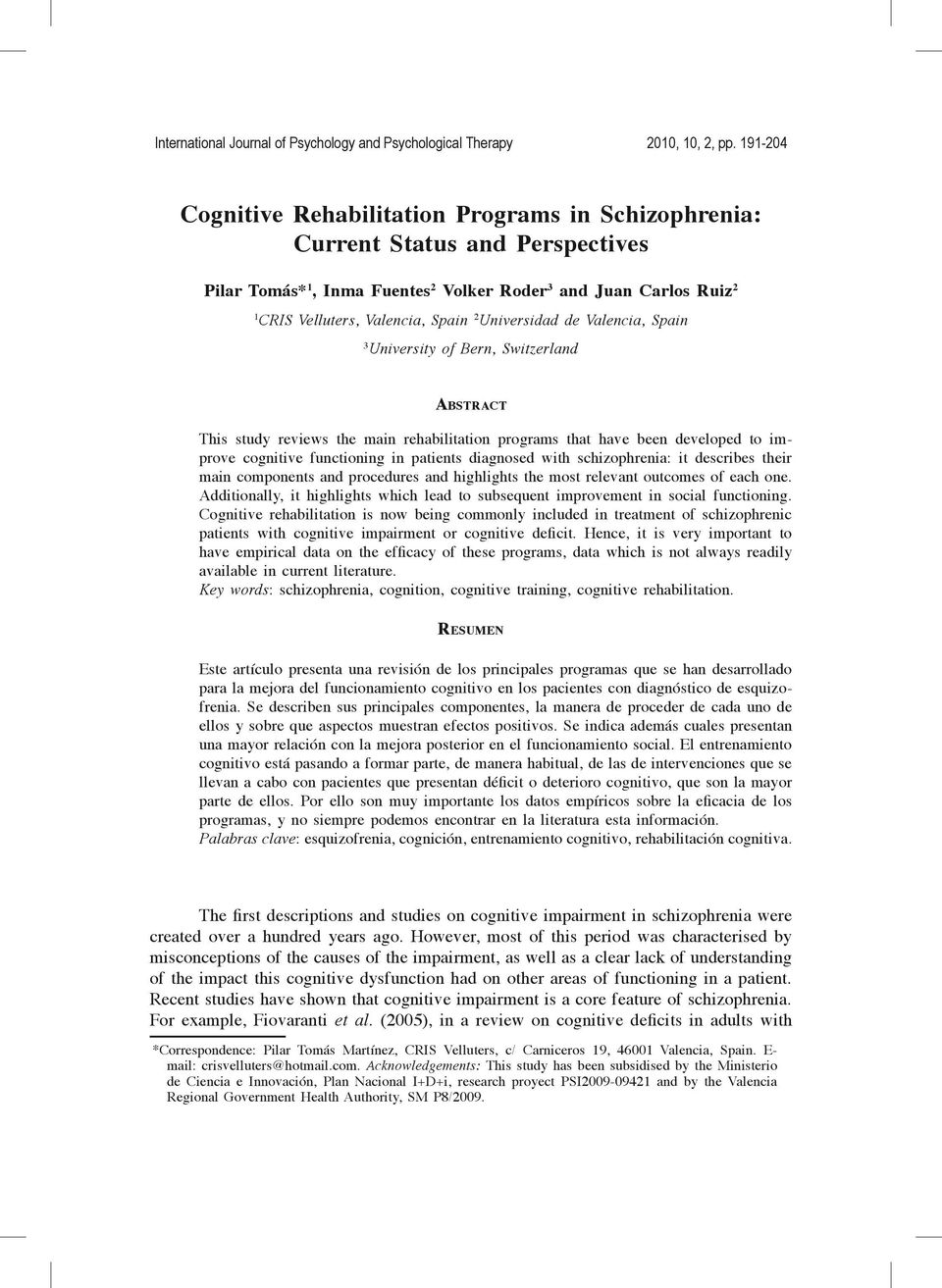 Universidad de Valencia, Spain 3 University of Bern, Switzerland Abstract This study reviews the main rehabilitation programs that have been developed to improve cognitive functioning in patients