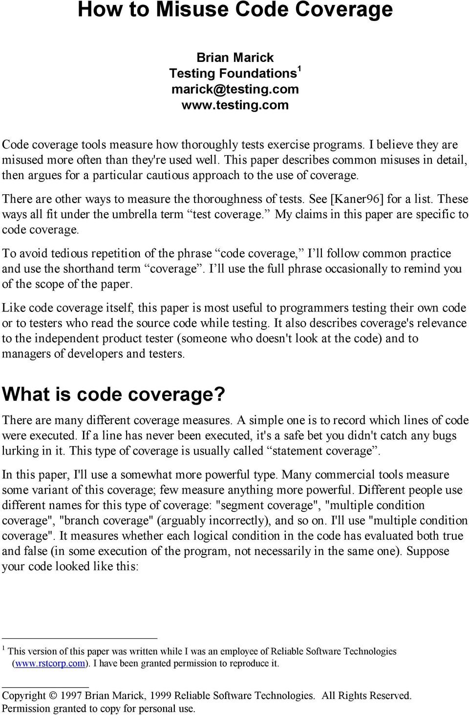 There are other ways to measure the thoroughness of tests. See [Kaner96] for a list. These ways all fit under the umbrella term test coverage. My claims in this paper are specific to code coverage.