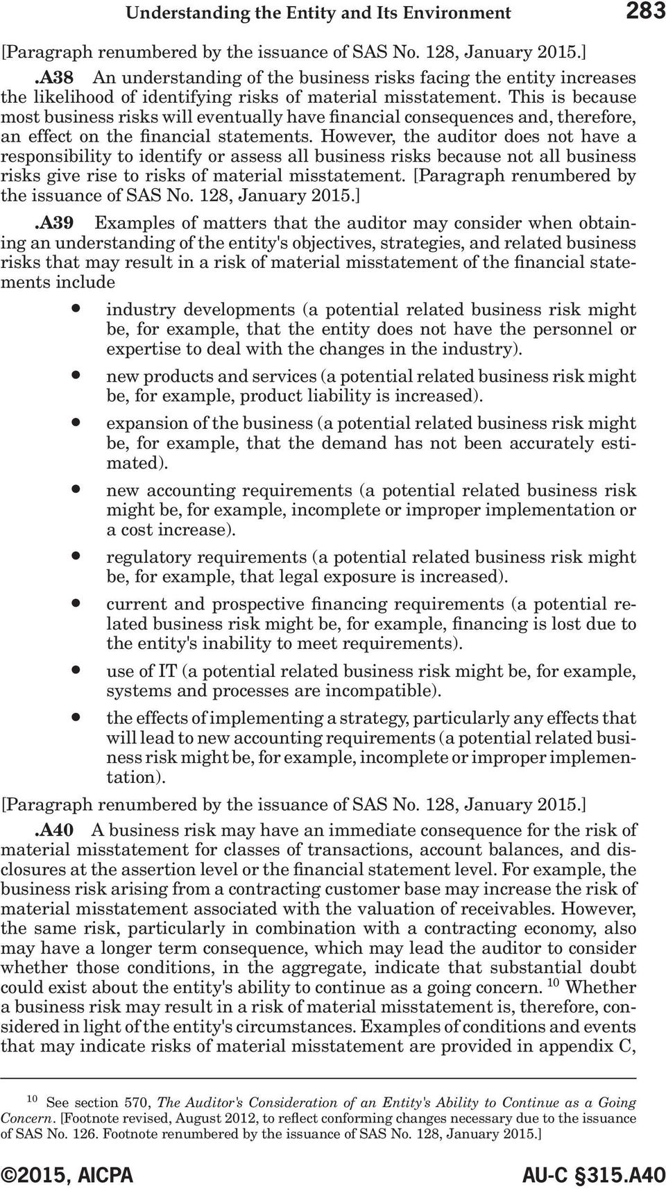 However, the auditor does not have a responsibility to identify or assess all business risks because not all business risks give rise to risks of material misstatement.