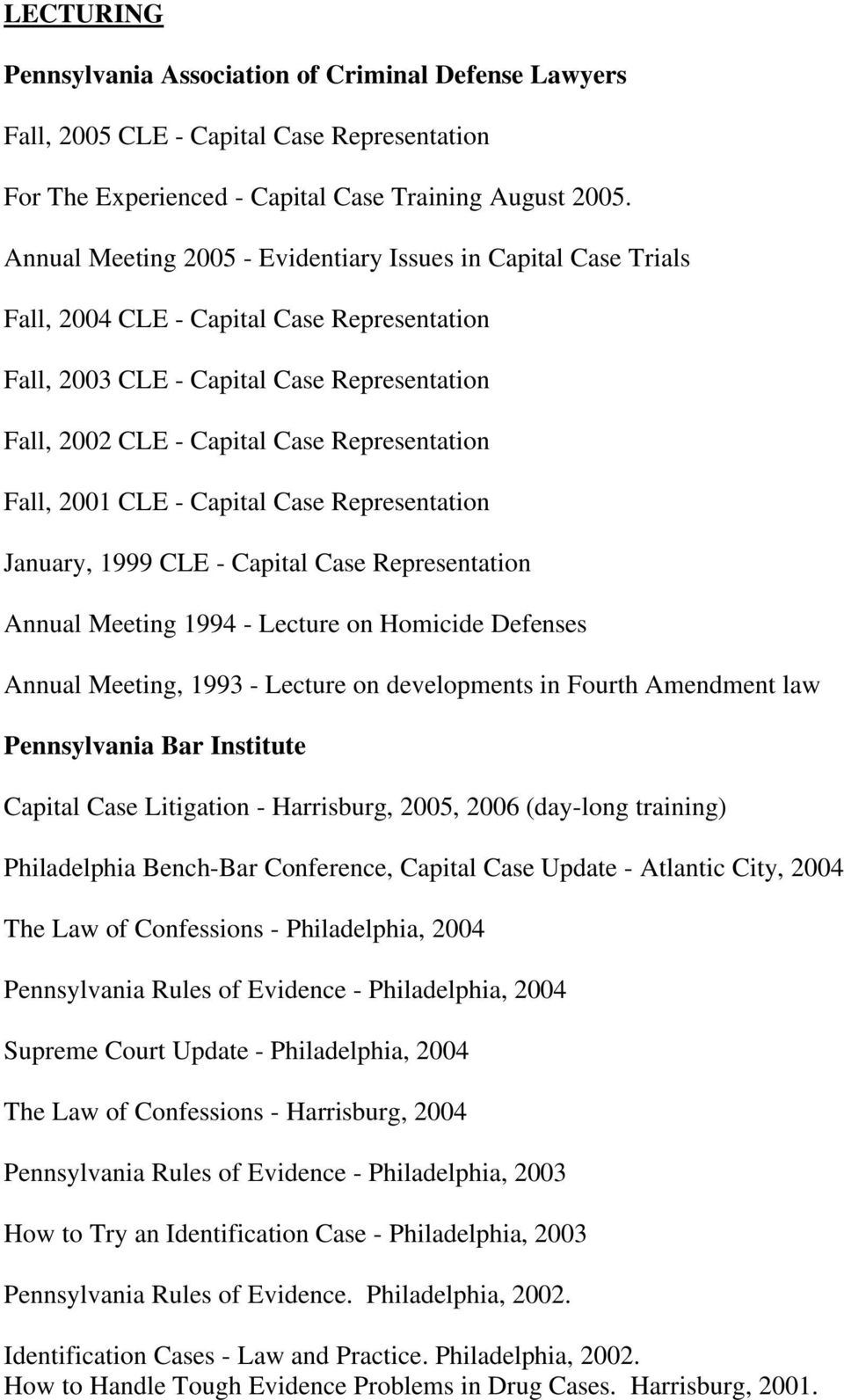 Fall, 2001 CLE - Capital Case Representation January, 1999 CLE - Capital Case Representation Annual Meeting 1994 - Lecture on Homicide Defenses Annual Meeting, 1993 - Lecture on developments in