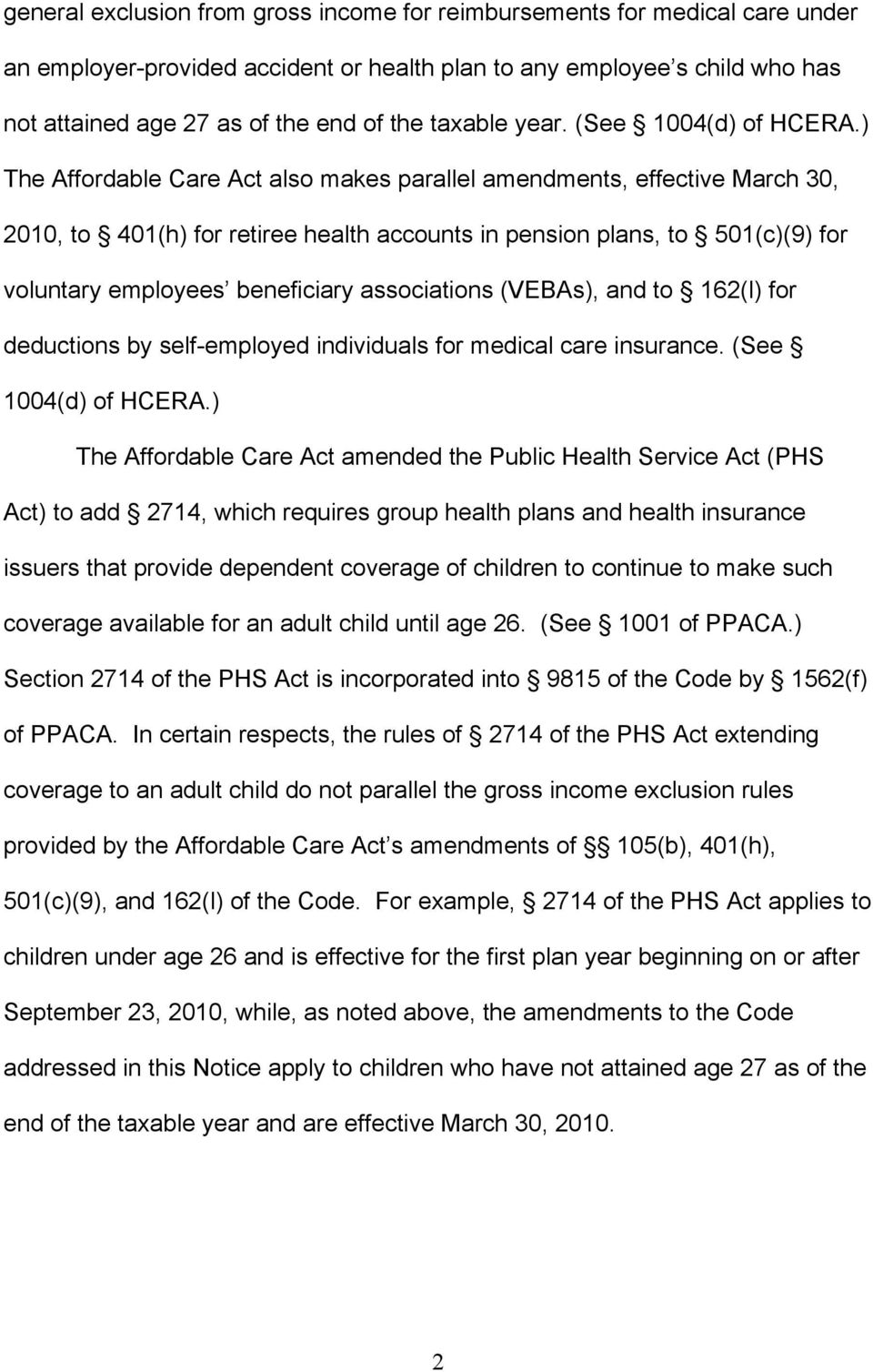 ) The Affordable Care Act also makes parallel amendments, effective March 30, 2010, to 401(h) for retiree health accounts in pension plans, to 501(c)(9) for voluntary employees beneficiary