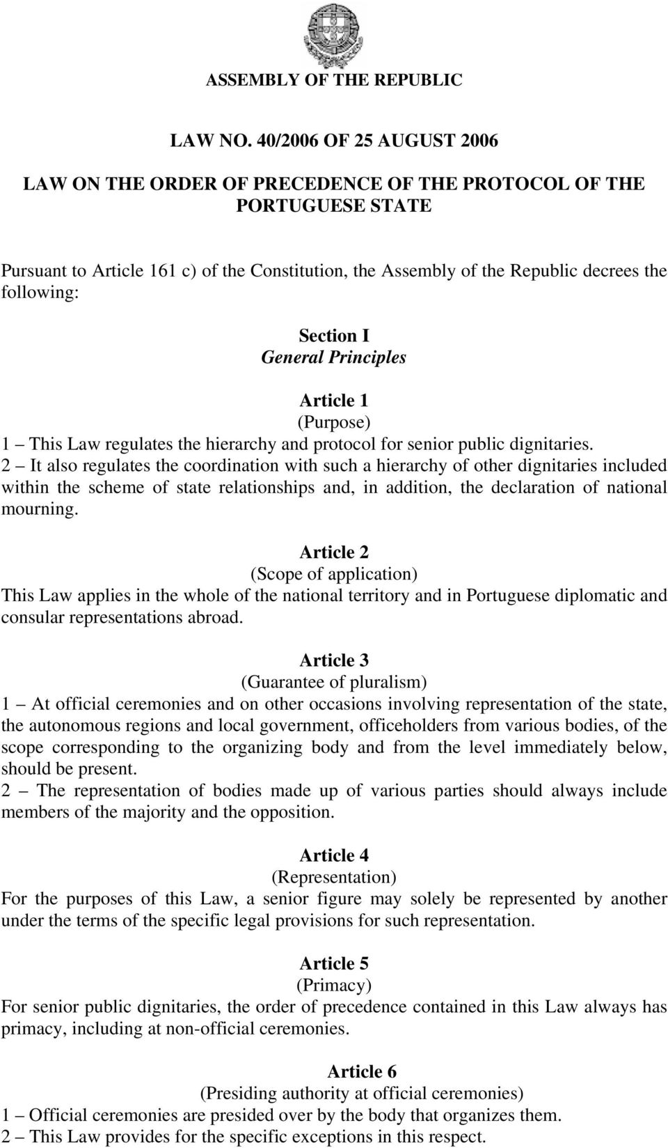Section I General Principles Article 1 (Purpose) 1 This Law regulates the hierarchy and protocol for senior public dignitaries.