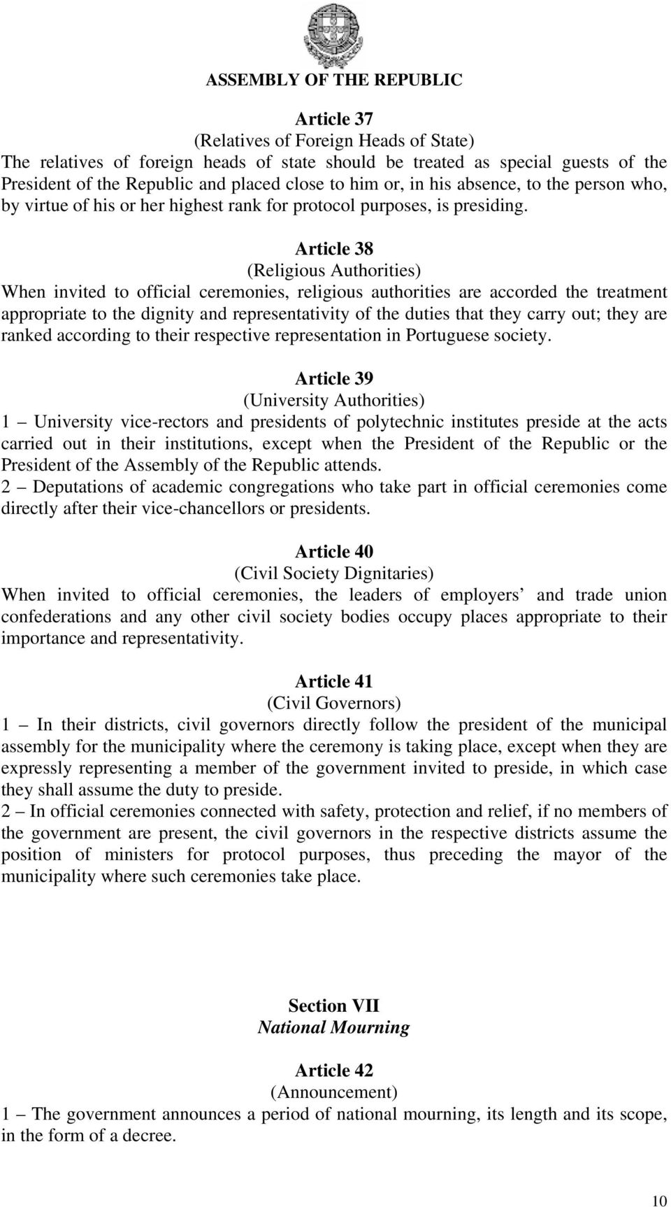 Article 38 (Religious Authorities) When invited to official ceremonies, religious authorities are accorded the treatment appropriate to the dignity and representativity of the duties that they carry