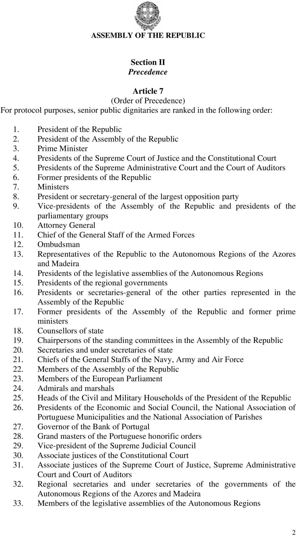 Presidents of the Supreme Administrative Court and the Court of Auditors 6. Former presidents of the Republic 7. Ministers 8. President or secretary-general of the largest opposition party 9.