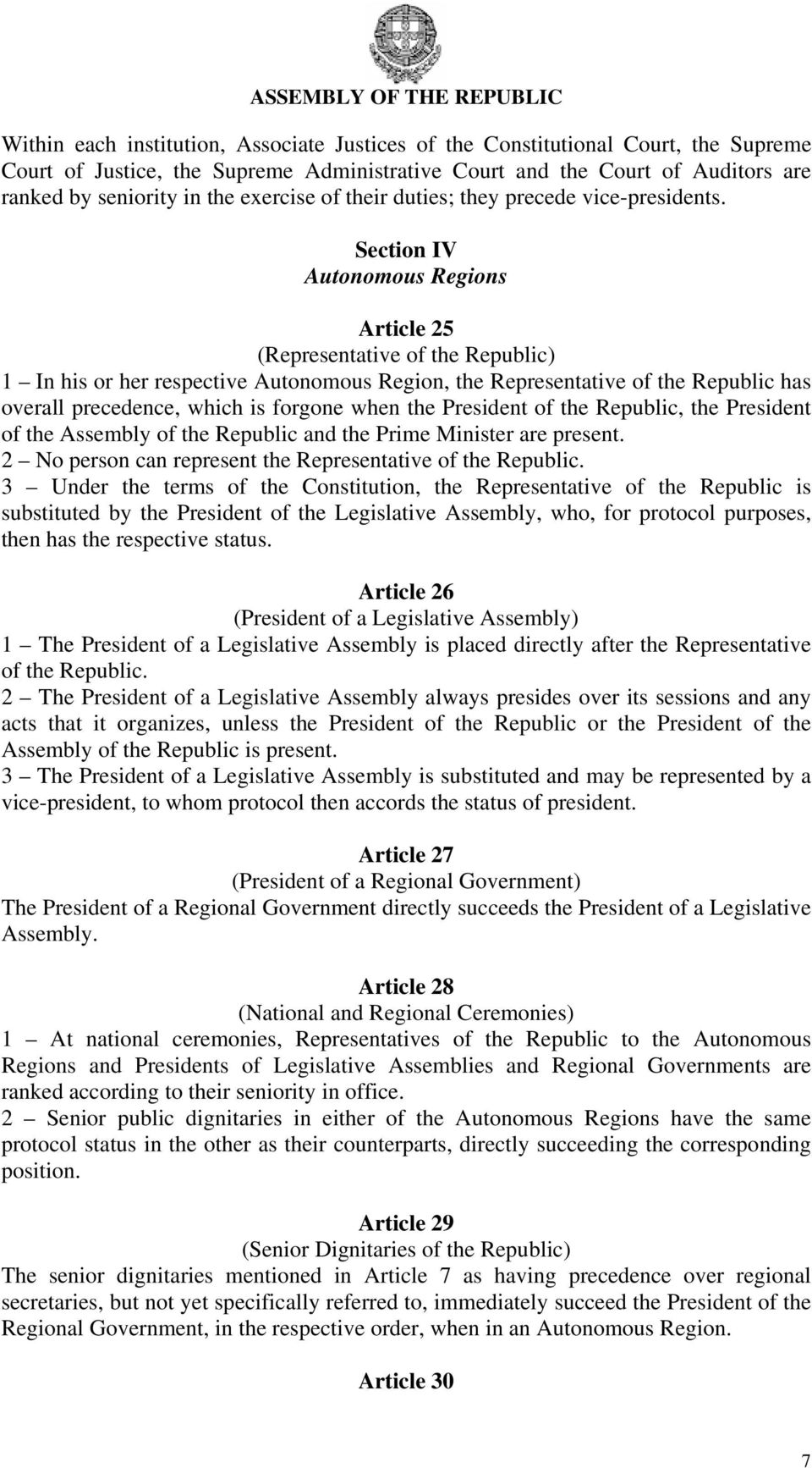 Section IV Autonomous Regions Article 25 (Representative of the Republic) 1 In his or her respective Autonomous Region, the Representative of the Republic has overall precedence, which is forgone