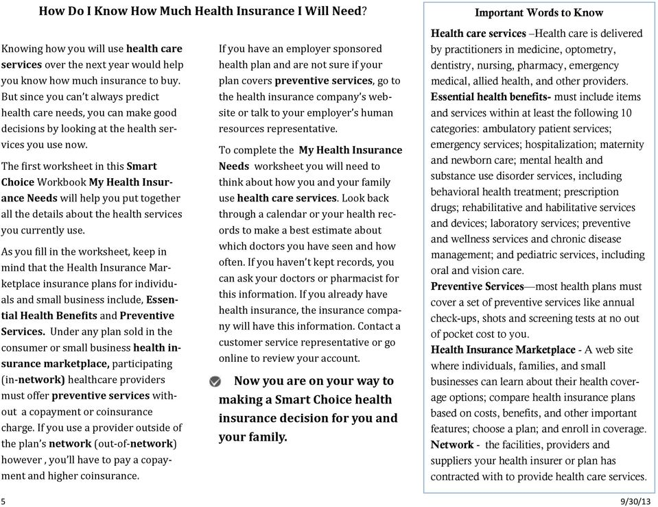 The first worksheet in this Smart Choice Workbook My Health Insurance Needs will help you put together all the details about the health services you currently use.
