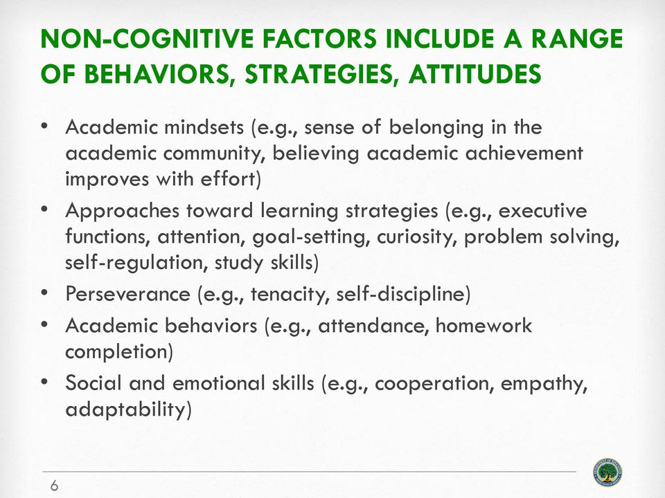strategies (e.g., executive functions, attention, goal-setting, curiosity, problem solving, self-regulation, study skills) Perseverance (e.