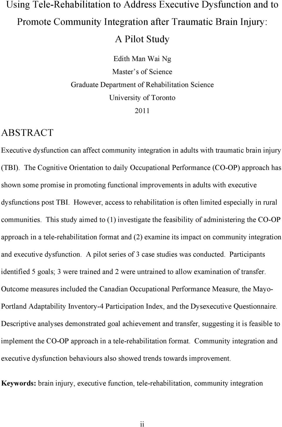 The Cognitive Orientation to daily Occupational Performance (CO-OP) approach has shown some promise in promoting functional improvements in adults with executive dysfunctions post TBI.