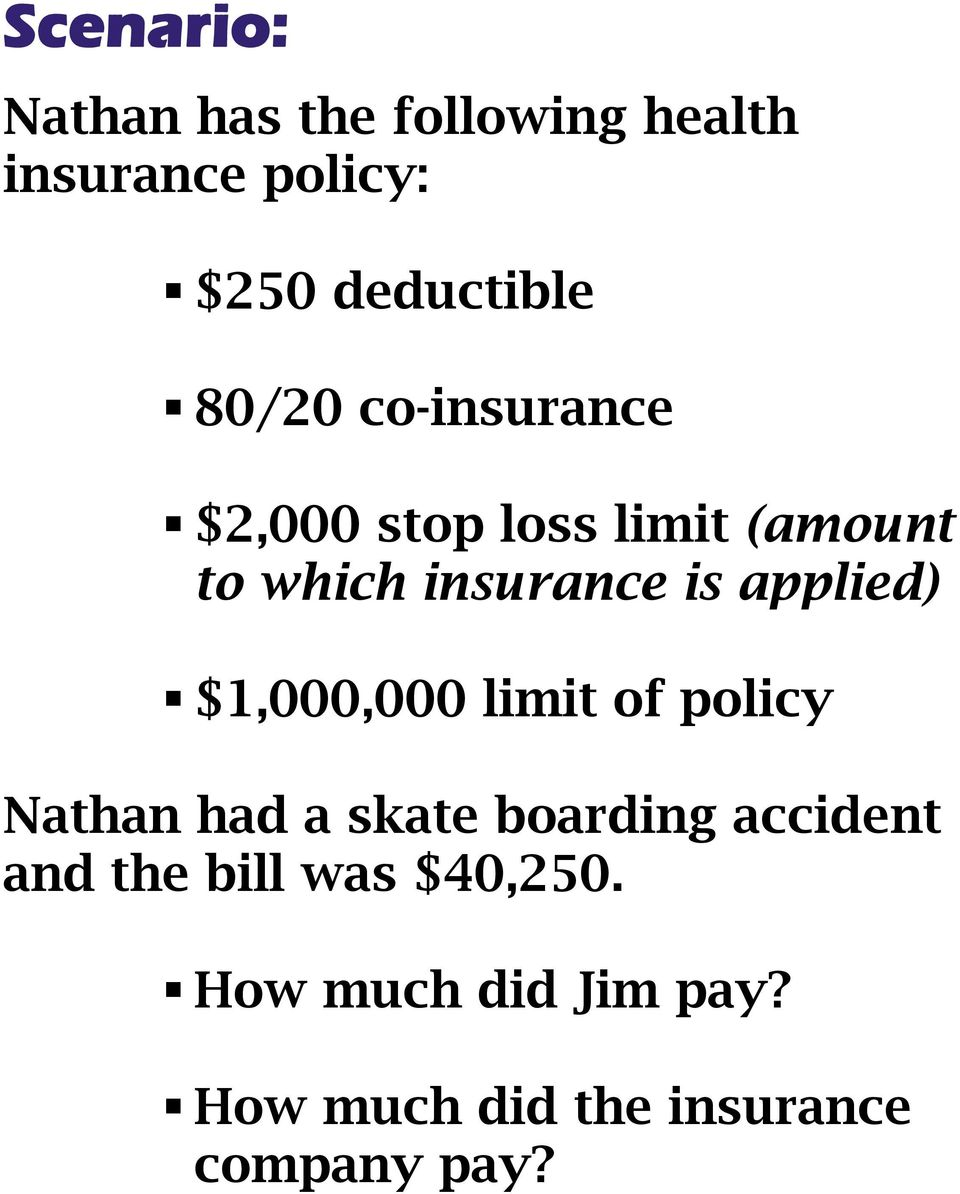 applied) $1,000,000 limit of policy Nathan had a skate boarding accident and