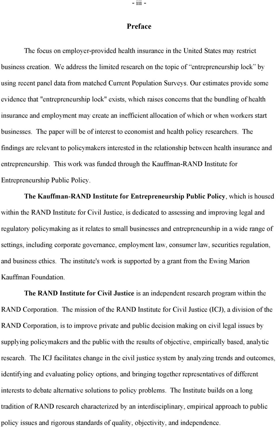 "Our estimates provide some evidence that ""entrepreneurship lock"" exists, which raises concerns that the bundling of health insurance and employment may create an inefficient allocation of which or"