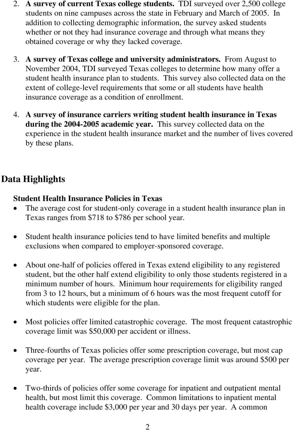 A survey of Texas college and university administrators. From August to November 2004, TDI surveyed Texas colleges to determine how many offer a student health insurance plan to students.