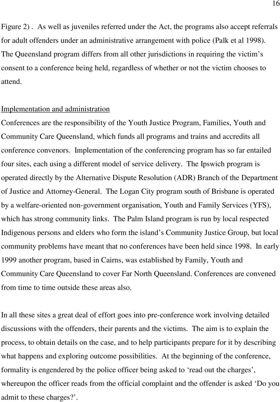 Implementation and administration Conferences are the responsibility of the Youth Justice Program, Families, Youth and Community Care Queensland, which funds all programs and trains and accredits all
