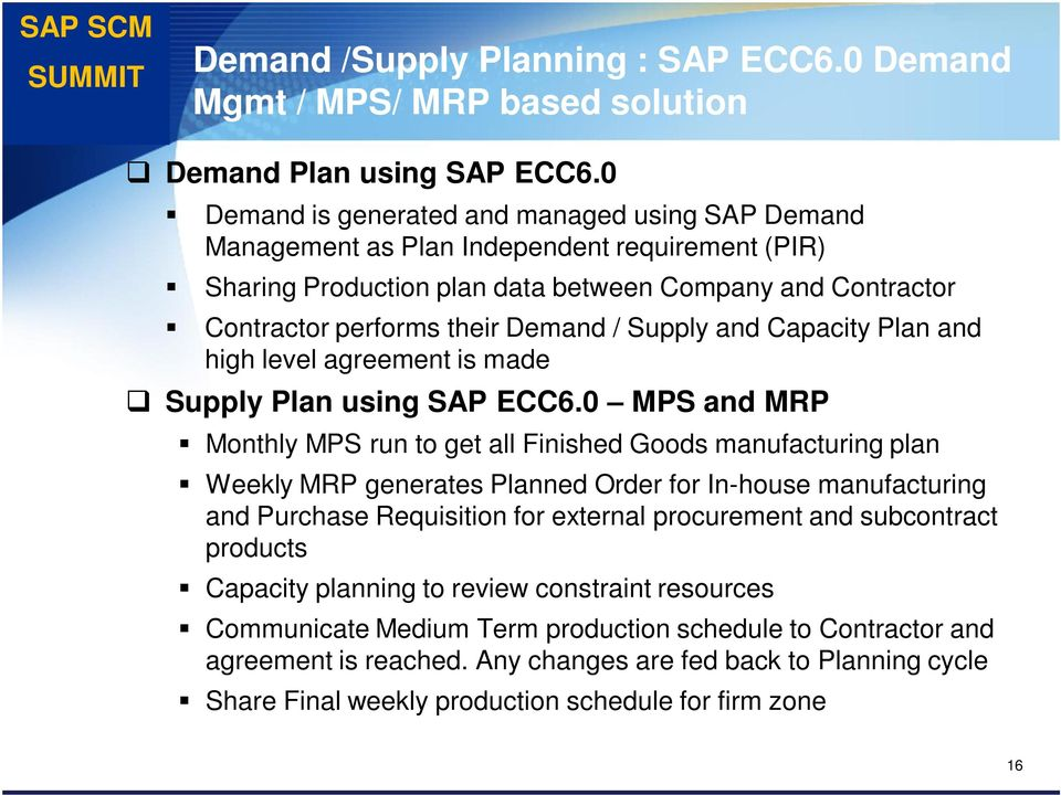 Supply and Capacity Plan and high level agreement is made Supply Plan using SAP ECC6.
