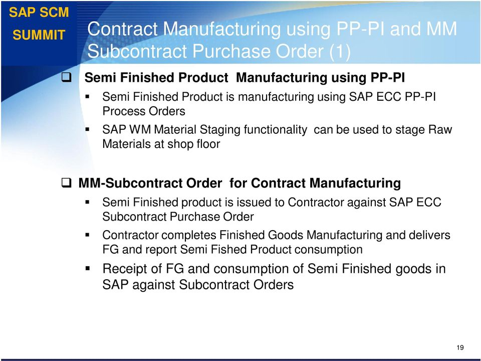 Order for Contract Manufacturing Semi Finished product is issued to Contractor against SAP ECC Subcontract Purchase Order Contractor completes Finished