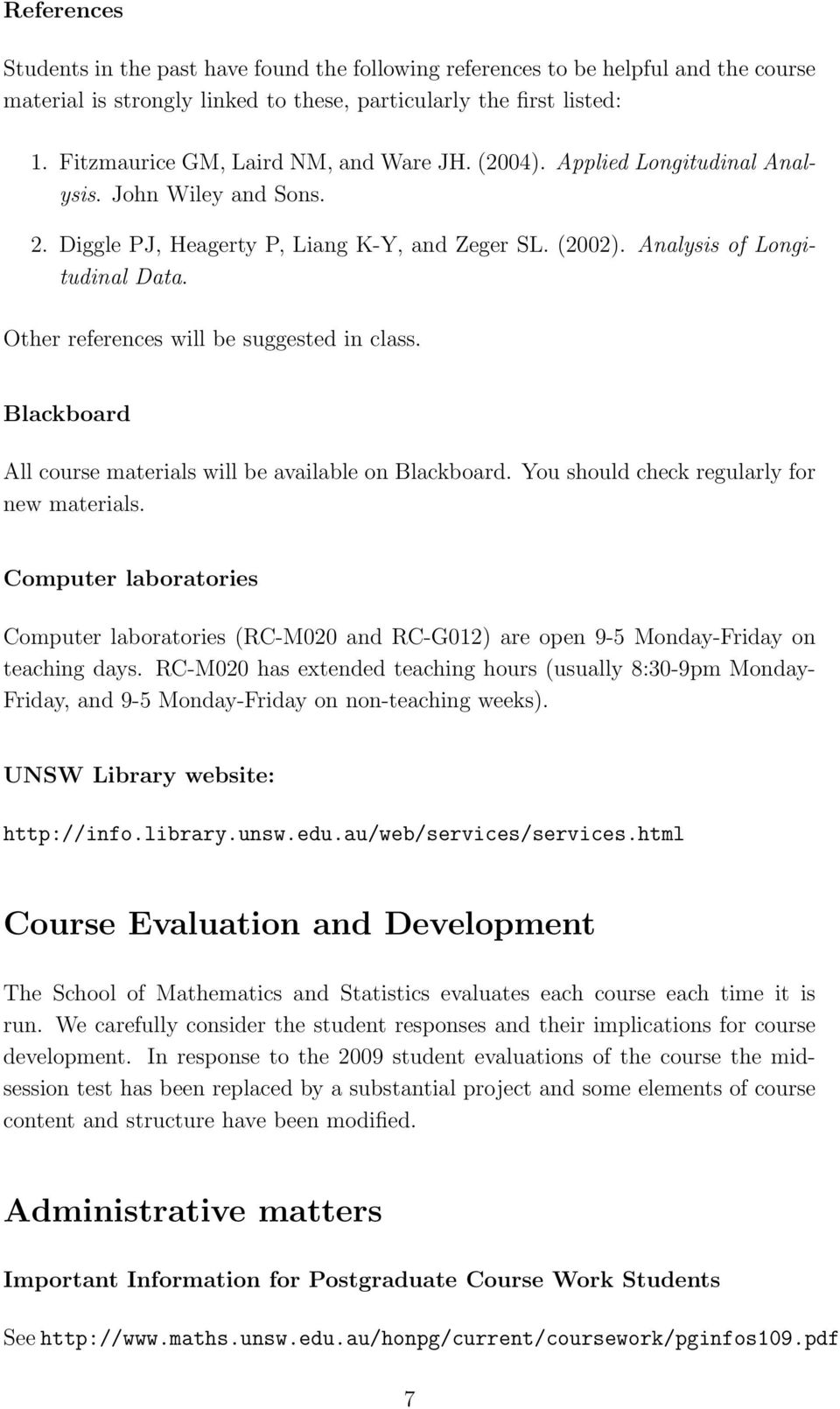 Other references will be suggested in class. Blackboard All course materials will be available on Blackboard. You should check regularly for new materials.
