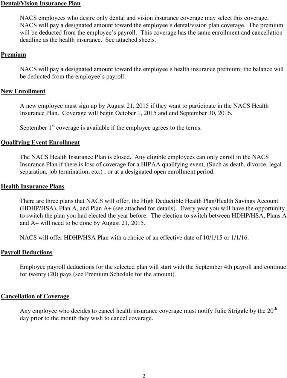 This coverage has the same enrollment and cancellation deadline as the health insurance. See attached sheets.