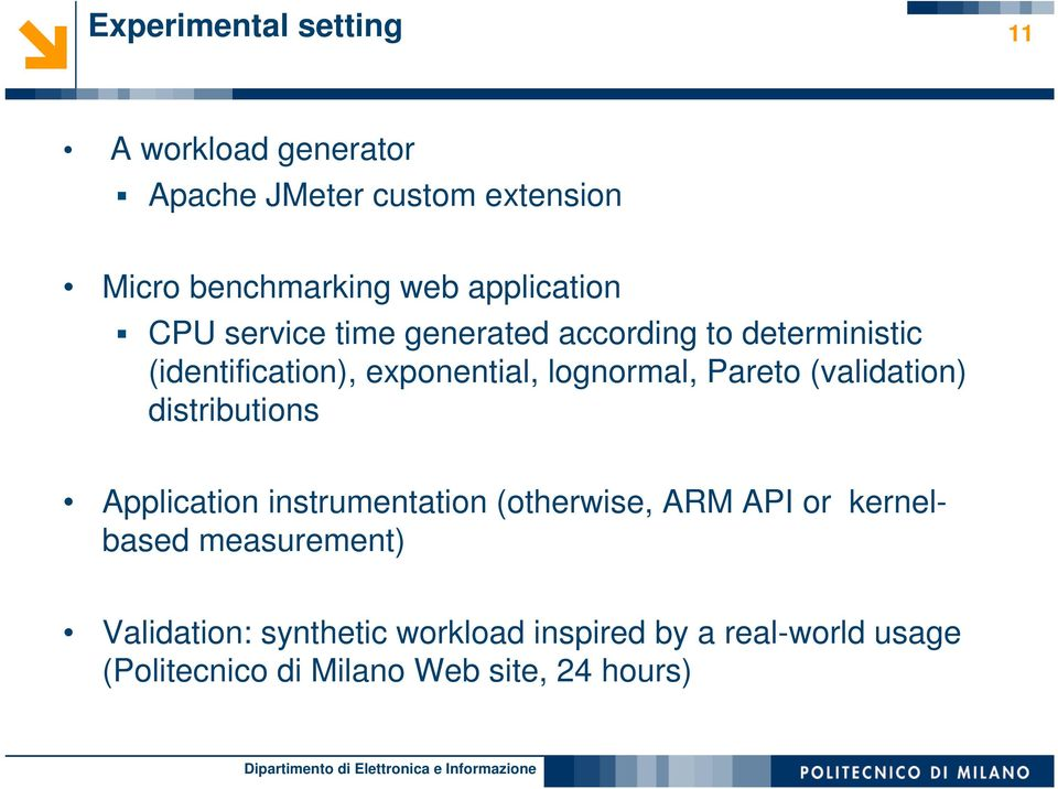 lognormal, Pareto (validation) distributions Application instrumentation (otherwise, ARM API or