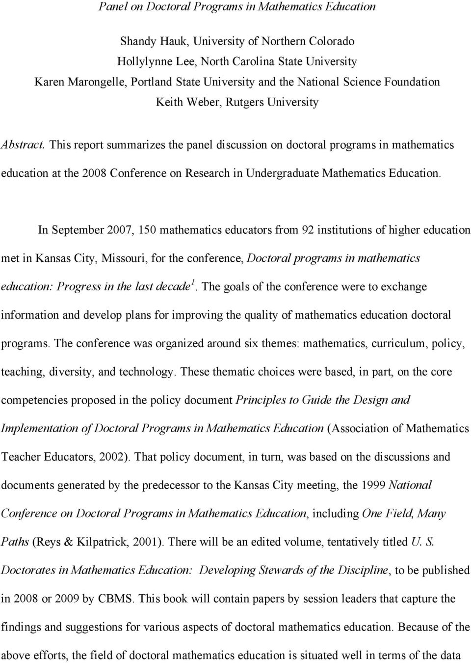 This report summarizes the panel discussion on doctoral programs in mathematics education at the 2008 Conference on Research in Undergraduate Mathematics Education.